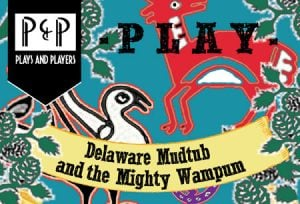 Plays and Players Delaware Mudtub and the Mighty Wampum