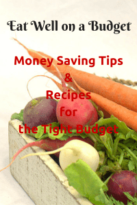 Eat Well on a Budget - Money Saving Tips and Recipes for the Tight Budget
