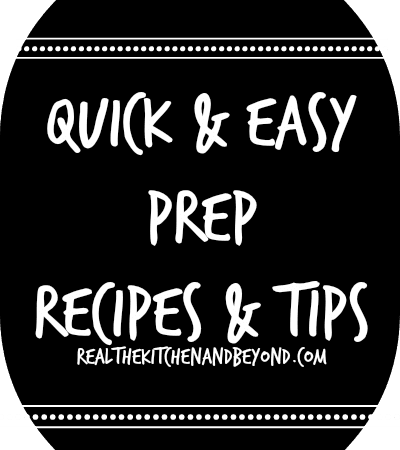 Quick and Easy Prep Recipes and Tips
