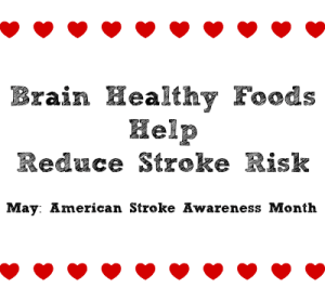 Brain Healthy Foods Help Reduce Stroke Risk May American Stroke Awareness Month