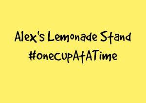 Alex's Lemonade Stand #OneCupAtATime