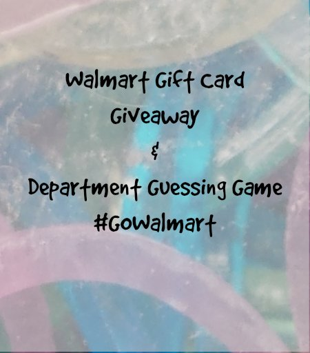 walmart giftcard giveaway and department guessing game #gowalmart