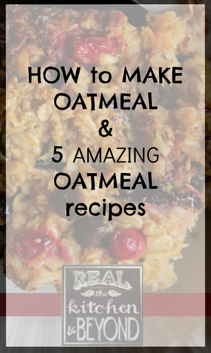 How to Make Oatmeal and 5 Oatmeal Recipes | www.realthekitchenandbeyond.com