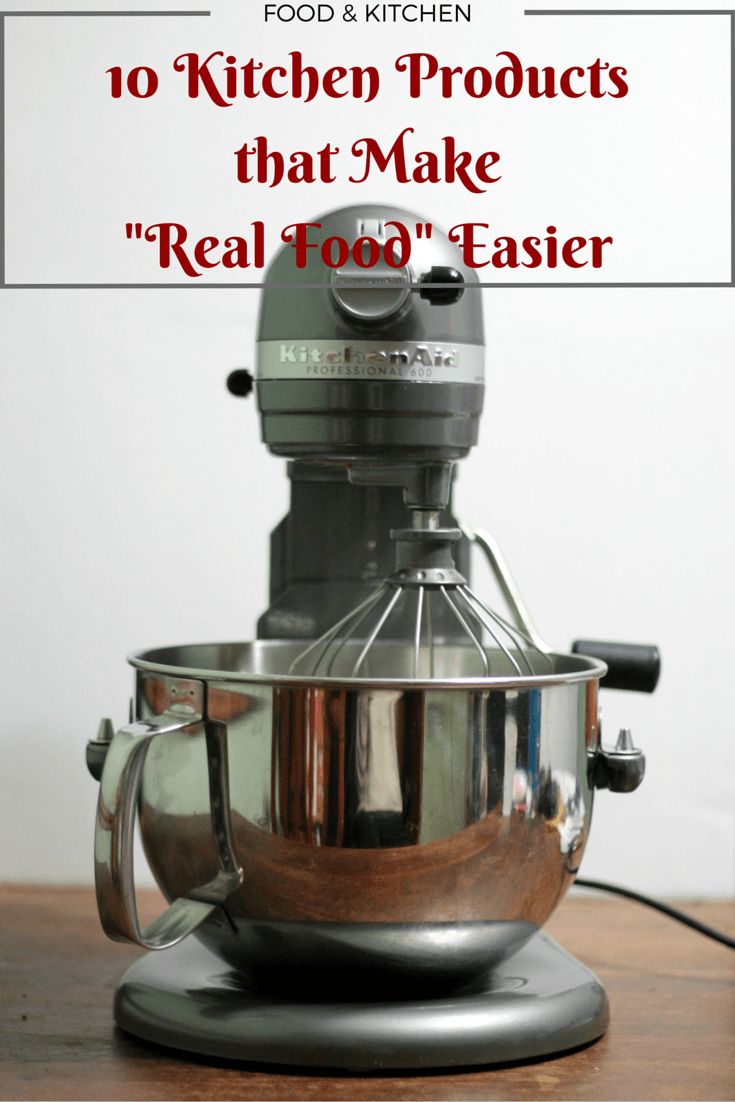10 Kitchen Product to make Real Food Easier
