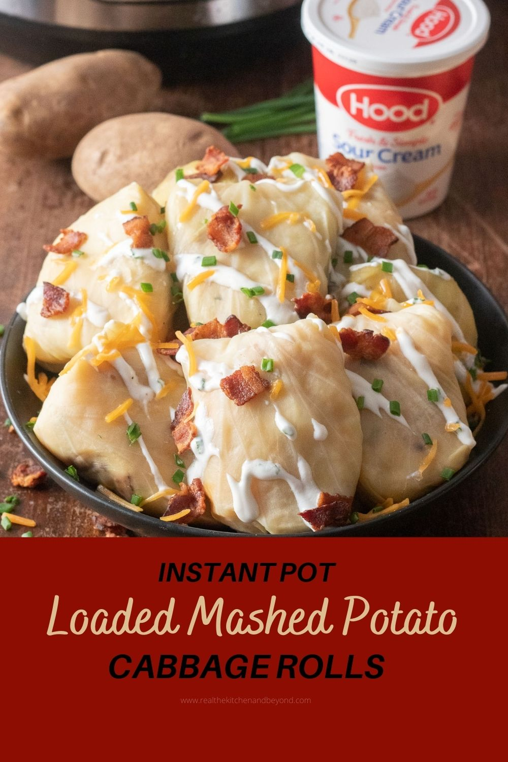 cabbage rolls garnished with bacon bits, yellow cheddar, chives, sour cream chive drizzle; Hood Sour Cream 16 oz, russet potatoes, and Instant Pot in background
