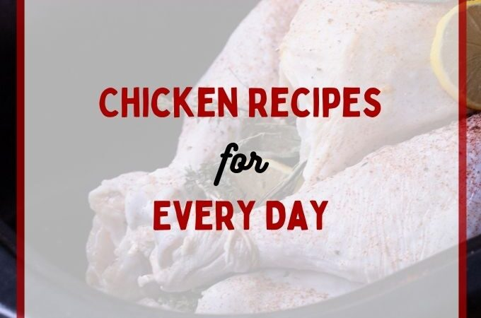 whole chicken stuffed with herbs with white overlay and text: chicken recipes for every day